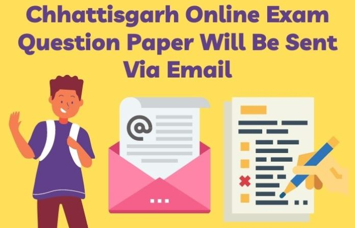 Chhattisgarh Online Exam Question Paper will be Sent via Email